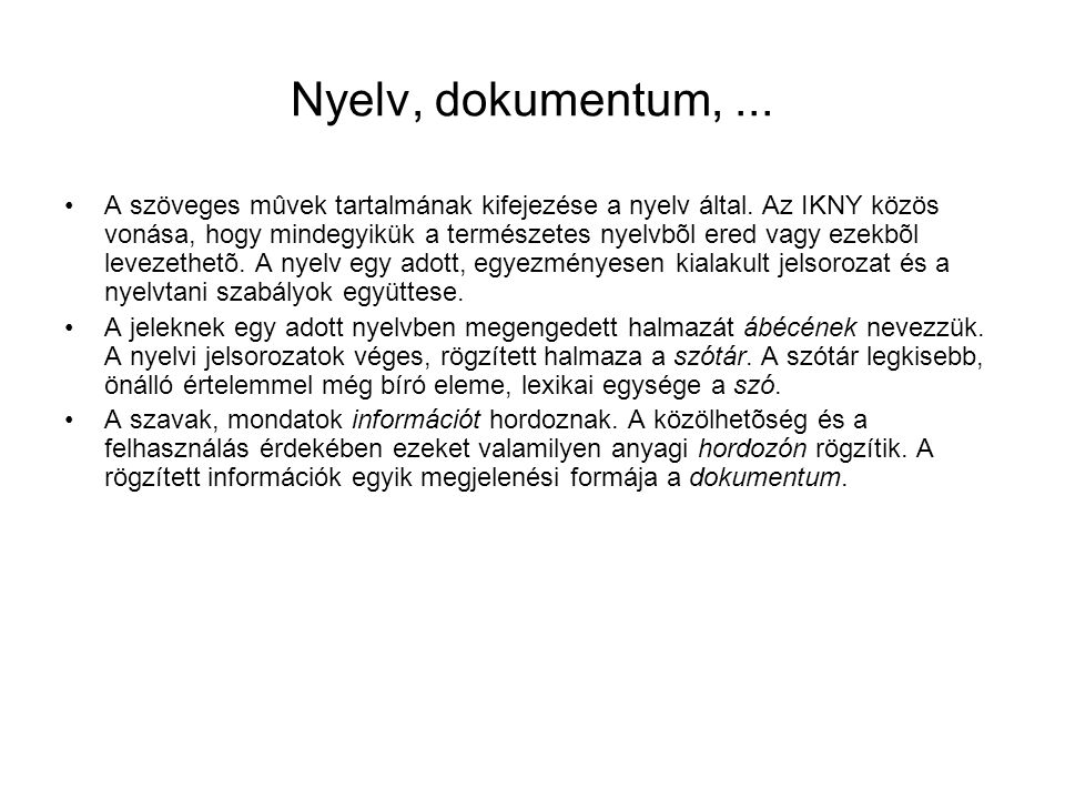 Nyelv, dokumentum,... A szöveges mûvek tartalmának kifejezése a nyelv által. Az IKNY közös vonása, hogy mindegyikük a természetes nyelvbõl ered vagy e