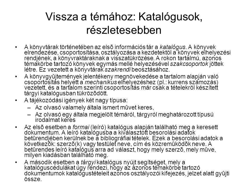 Vissza a témához: Katalógusok, részletesebben A könyvtárak történetében az elsõ információs tár a katalógus.