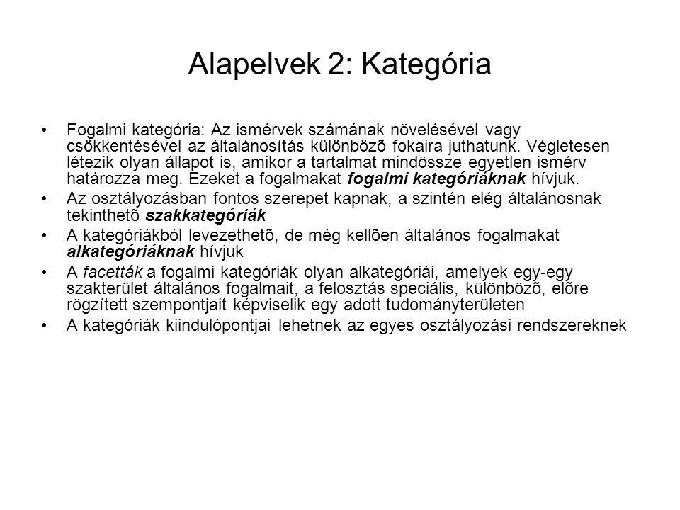 Alapelvek 2: Kategória Fogalmi kategória: Az ismérvek számának növelésével vagy csökkentésével az általánosítás különbözõ fokaira juthatunk.