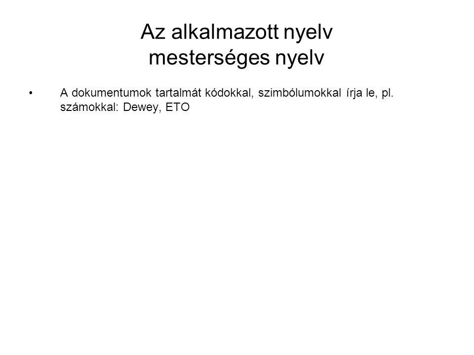 Az alkalmazott nyelv mesterséges nyelv A dokumentumok tartalmát kódokkal, szimbólumokkal írja le, pl. számokkal: Dewey, ETO