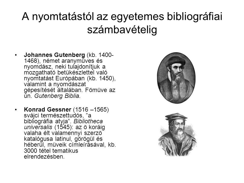 A nyomtatástól az egyetemes bibliográfiai számbavételig Johannes Gutenberg (kb. 1400- 1468), német aranymüves és nyomdász, neki tulajdonítjuk a mozgat