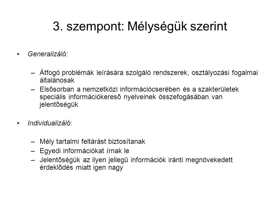 3. szempont: Mélységük szerint Generalizáló: –Átfogó problémák leírására szolgáló rendszerek, osztályozási fogalmai általánosak –Elsõsorban a nemzetkö