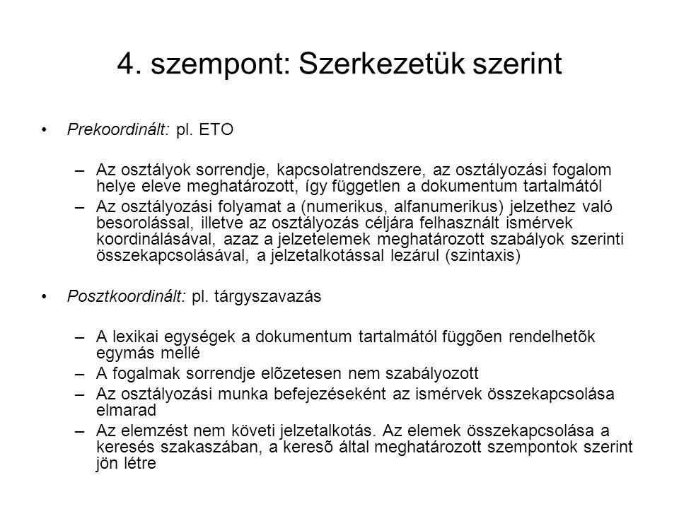 4. szempont: Szerkezetük szerint Prekoordinált: pl. ETO –Az osztályok sorrendje, kapcsolatrendszere, az osztályozási fogalom helye eleve meghatározott