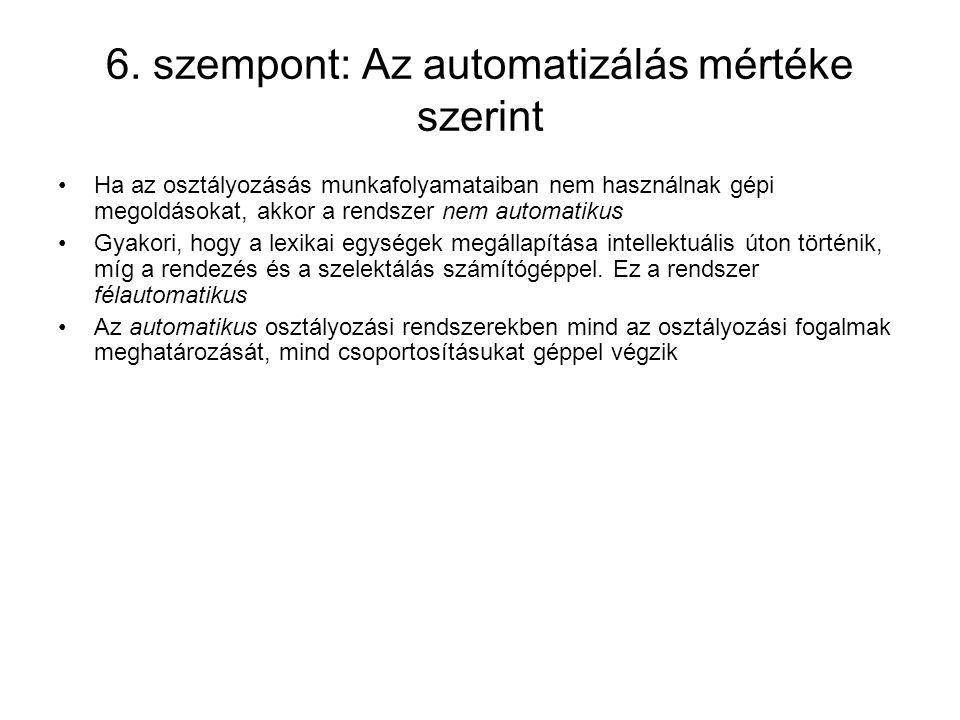 6. szempont: Az automatizálás mértéke szerint Ha az osztályozásás munkafolyamataiban nem használnak gépi megoldásokat, akkor a rendszer nem automatiku