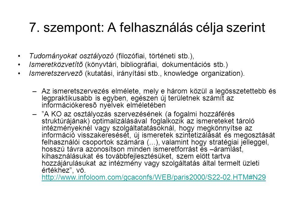 7. szempont: A felhasználás célja szerint Tudományokat osztályozó (filozófiai, történeti stb.), Ismeretközvetítõ (könyvtári, bibliográfiai, dokumentác