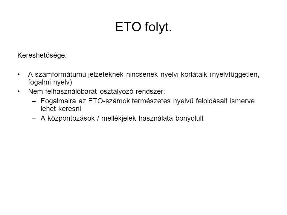 ETO folyt. Kereshetősége: A számformátumú jelzeteknek nincsenek nyelvi korlátaik (nyelvfüggetlen, fogalmi nyelv) Nem felhasználóbarát osztályozó rends