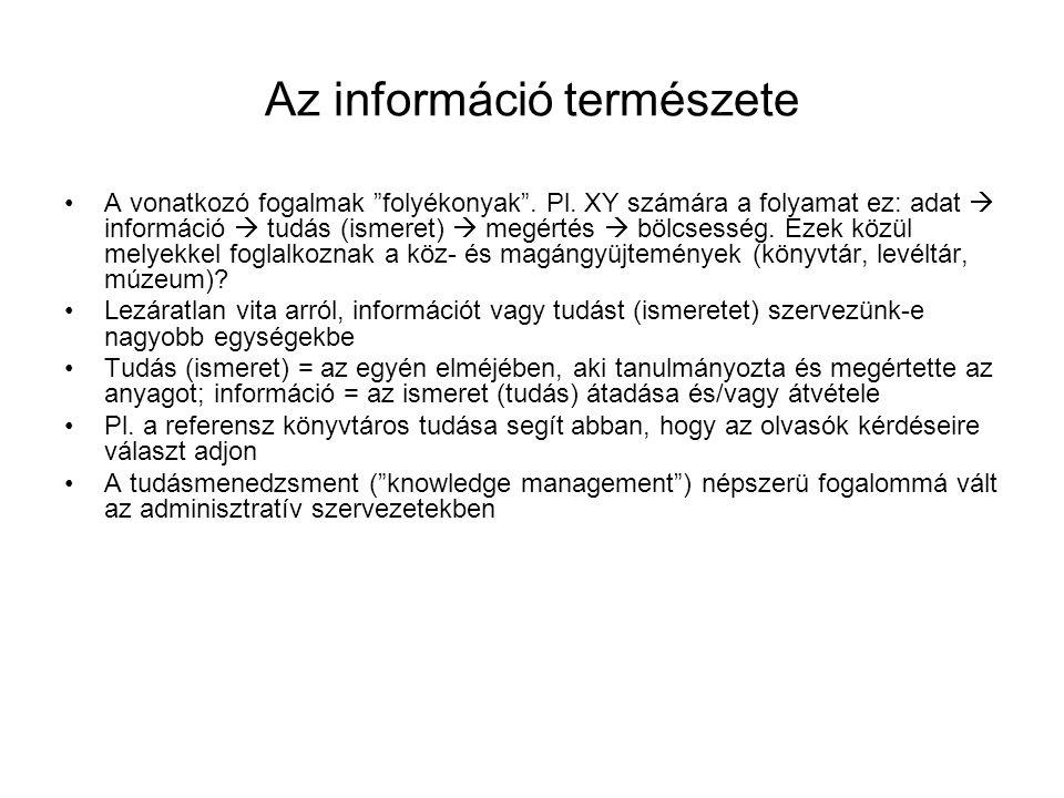 """Az információ természete A vonatkozó fogalmak """"folyékonyak"""". Pl. XY számára a folyamat ez: adat  információ  tudás (ismeret)  megértés  bölcsesség"""