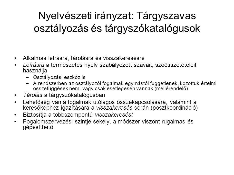 Nyelvészeti irányzat: Tárgyszavas osztályozás és tárgyszókatalógusok Alkalmas leírásra, tárolásra és visszakeresésre Leírásra a természetes nyelv szab