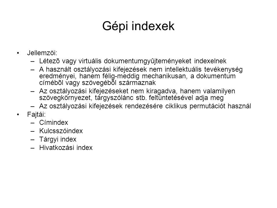 Gépi indexek Jellemzöi: –Létezõ vagy virtuális dokumentumgyûjteményeket indexelnek –A használt osztályozási kifejezések nem intellektuális tevékenység