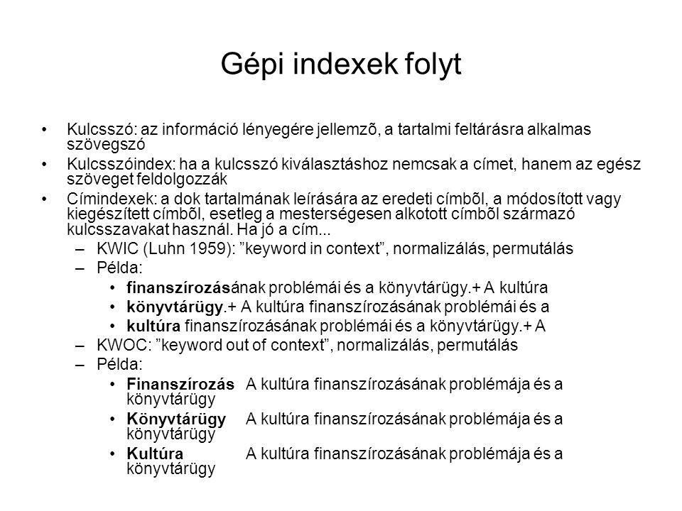 Gépi indexek folyt Kulcsszó: az információ lényegére jellemzõ, a tartalmi feltárásra alkalmas szövegszó Kulcsszóindex: ha a kulcsszó kiválasztáshoz ne