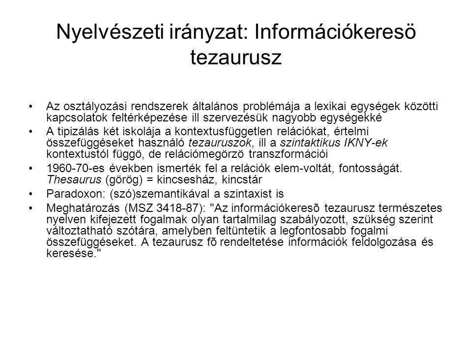 Nyelvészeti irányzat: Információkeresö tezaurusz Az osztályozási rendszerek általános problémája a lexikai egységek közötti kapcsolatok feltérképezése