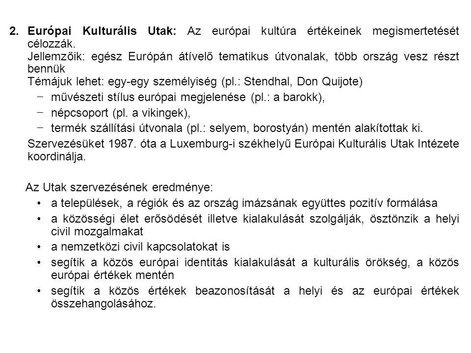 2.Európai Kulturális Utak: Az európai kultúra értékeinek megismertetését célozzák.
