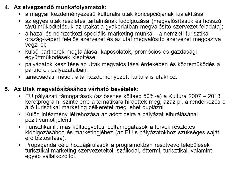 4.Az elvégzendő munkafolyamatok: a magyar kezdeményezésű kulturális utak koncepciójának kialakítása; az egyes utak részletes tartalmának kidolgozása (megvalósításuk és hosszú távú működtetésük az utakat a gyakorlatban megvalósító szervezet feladata); a hazai és nemzetközi speciális marketing munka – a nemzeti turisztikai ország-képért felelős szervezet és az utat megvalósító szervezet megosztva végzi el; külső partnerek megtalálása, kapcsolatok, promóciós és gazdasági együttműködések kiépítése; pályázatok készítése az Utak megvalósítása érdekében és közreműködés a partnerek pályázataiban; tanácsadás mások által kezdeményezett kulturális utakhoz.