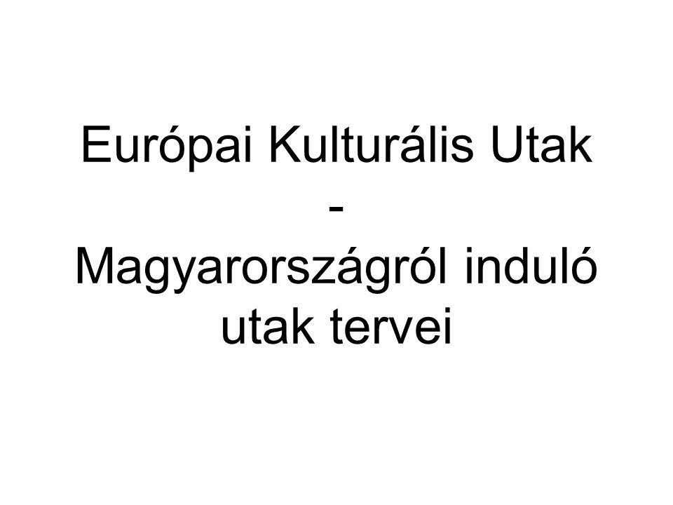 Európai Kulturális Utak - Magyarországról induló utak tervei