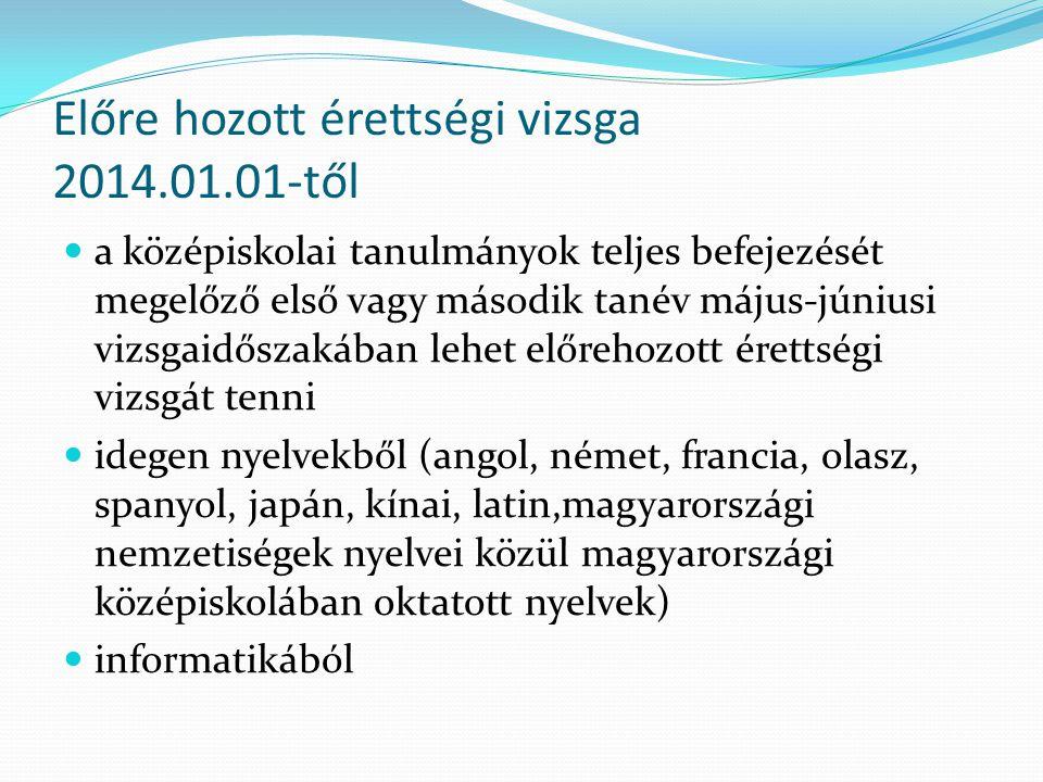 Előre hozott érettségi vizsga 2014.01.01-től a középiskolai tanulmányok teljes befejezését megelőző első vagy második tanév május-júniusi vizsgaidősza
