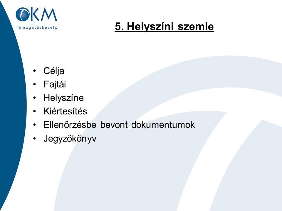 5. Helyszíni szemle Célja Fajtái Helyszíne Kiértesítés Ellenőrzésbe bevont dokumentumok Jegyzőkönyv