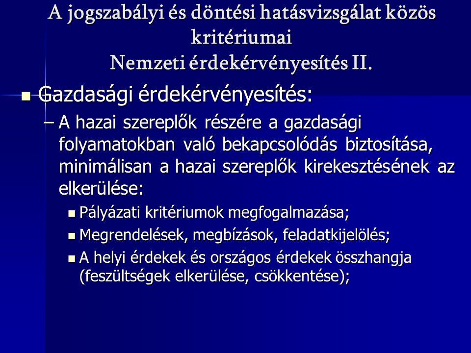 A jogszabályi és döntési hatásvizsgálat közös kritériumai Nemzeti érdekérvényesítés II. Gazdasági érdekérvényesítés: Gazdasági érdekérvényesítés: –A h