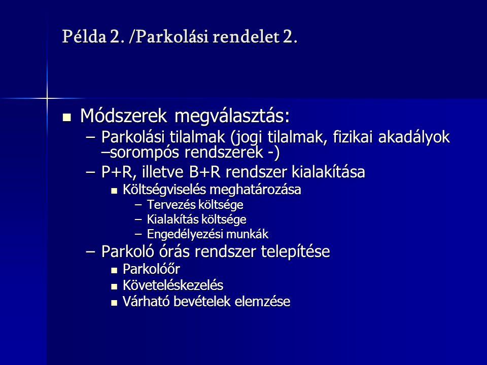Példa 2. /Parkolási rendelet 2. Módszerek megválasztás: Módszerek megválasztás: –Parkolási tilalmak (jogi tilalmak, fizikai akadályok –sorompós rendsz