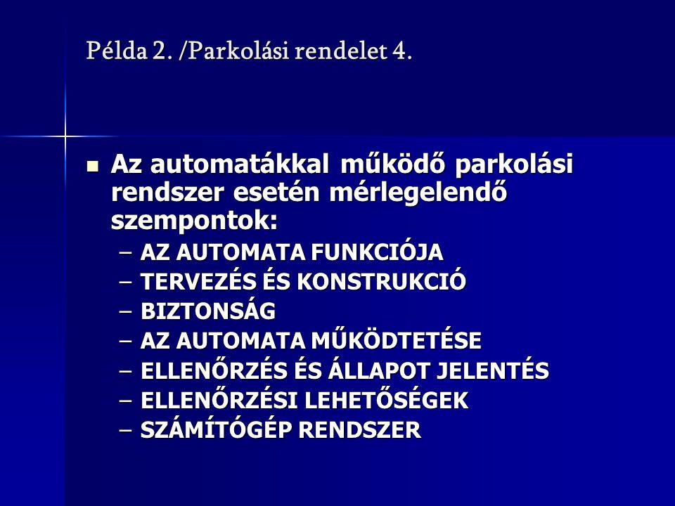 Példa 2. /Parkolási rendelet 4. Az automatákkal működő parkolási rendszer esetén mérlegelendő szempontok: Az automatákkal működő parkolási rendszer es