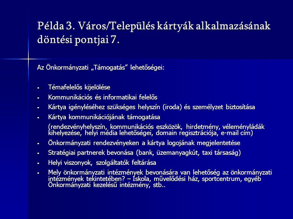 """Példa 3. Város/Település kártyák alkalmazásának döntési pontjai 7. Az Önkormányzati """"Támogatás"""" lehetőségei:  Témafelelős kijelölése  Kommunikációs"""