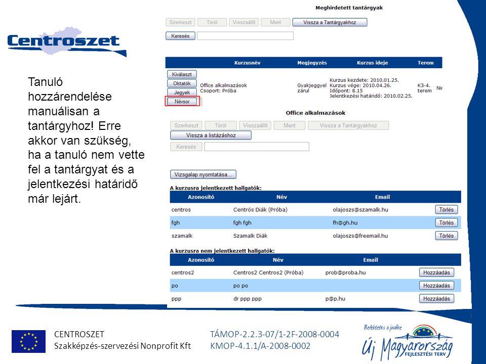 CENTROSZET Szakképzés-szervezési Nonprofit Kft TÁMOP-2.2.3-07/1-2F-2008-0004 KMOP-4.1.1/A-2008-0002 Tanuló hozzárendelése manuálisan a tantárgyhoz.