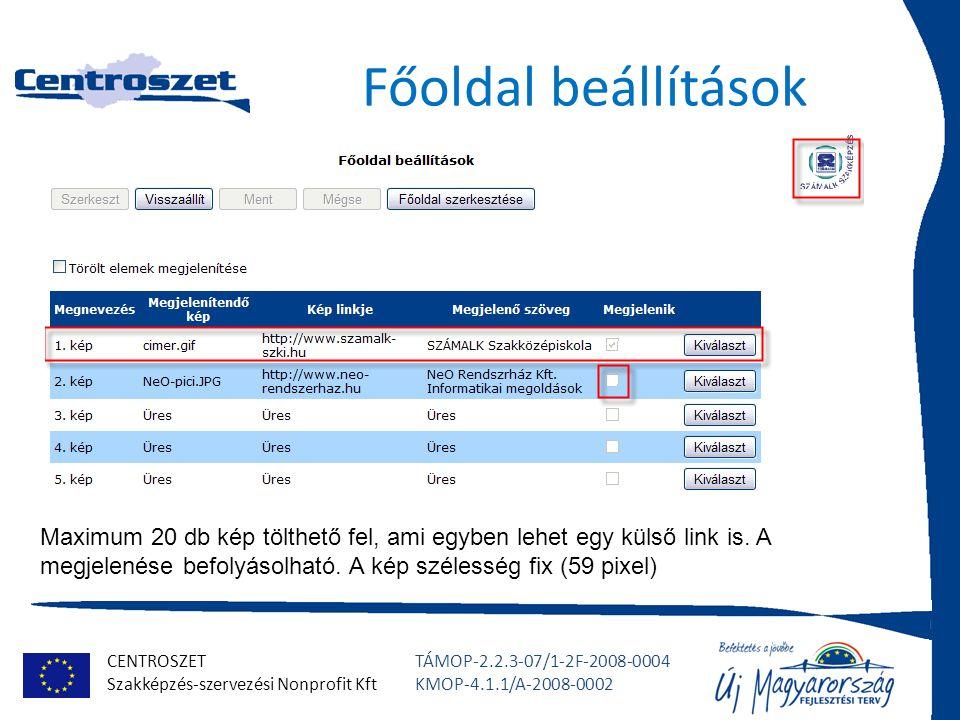 CENTROSZET Szakképzés-szervezési Nonprofit Kft TÁMOP-2.2.3-07/1-2F-2008-0004 KMOP-4.1.1/A-2008-0002 Főoldal beállítások Maximum 20 db kép tölthető fel, ami egyben lehet egy külső link is.