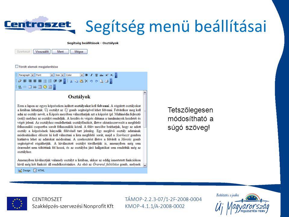 CENTROSZET Szakképzés-szervezési Nonprofit Kft TÁMOP-2.2.3-07/1-2F-2008-0004 KMOP-4.1.1/A-2008-0002 Segítség menü beállításai Tetszőlegesen módosítható a súgó szöveg!
