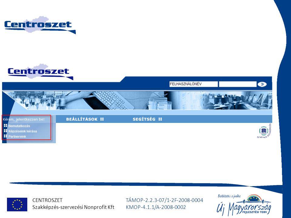 CENTROSZET Szakképzés-szervezési Nonprofit Kft TÁMOP-2.2.3-07/1-2F-2008-0004 KMOP-4.1.1/A-2008-0002 Levelezés és Hírek A tanulókkal, tanárokkal, oktatásszervezőkkel, valamint a képzés egyéb résztvevőivel lehet kapcsolatot tartani belső, zárt levelező rendszeren.