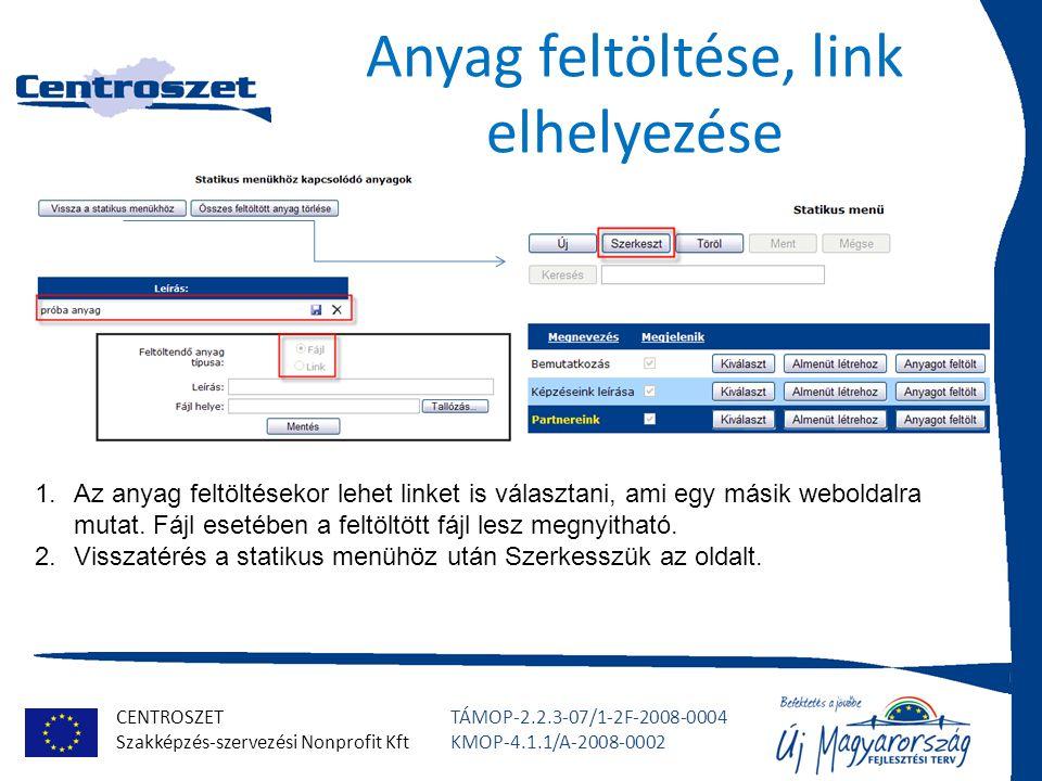 CENTROSZET Szakképzés-szervezési Nonprofit Kft TÁMOP-2.2.3-07/1-2F-2008-0004 KMOP-4.1.1/A-2008-0002 Anyag feltöltése, link elhelyezése 1.Az anyag feltöltésekor lehet linket is választani, ami egy másik weboldalra mutat.