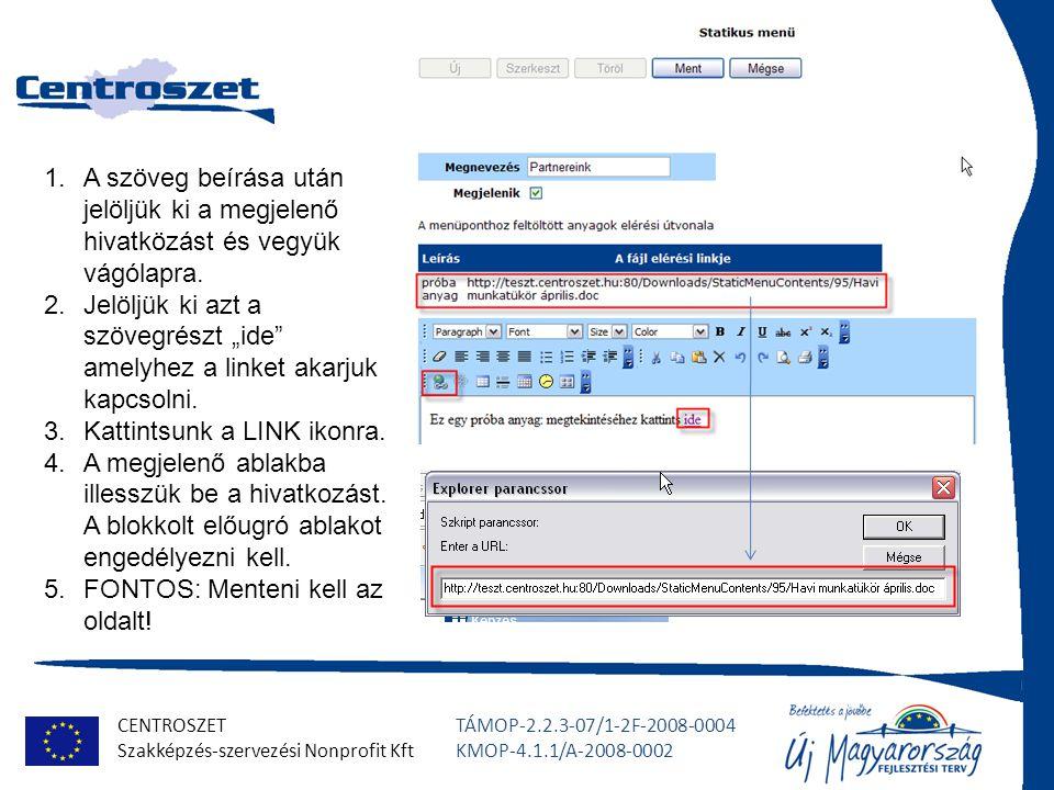 CENTROSZET Szakképzés-szervezési Nonprofit Kft TÁMOP-2.2.3-07/1-2F-2008-0004 KMOP-4.1.1/A-2008-0002 Dinamikus menü beállításai Nem bővíthető de a megjelenés befolyásolható