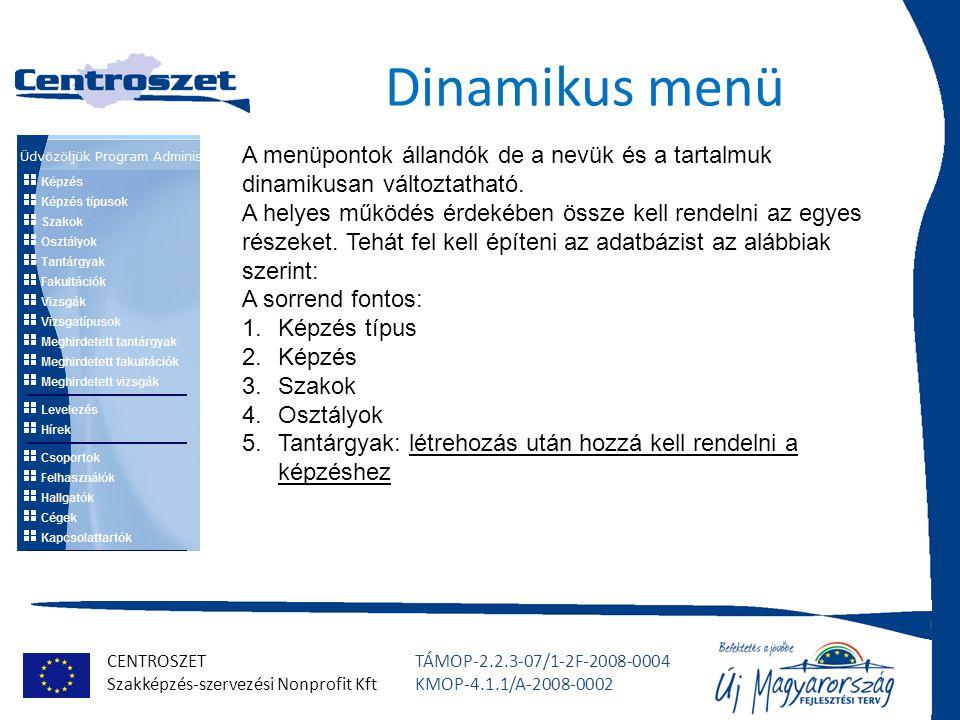 CENTROSZET Szakképzés-szervezési Nonprofit Kft TÁMOP-2.2.3-07/1-2F-2008-0004 KMOP-4.1.1/A-2008-0002 Dinamikus menü A menüpontok állandók de a nevük és a tartalmuk dinamikusan változtatható.