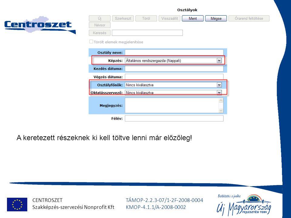 CENTROSZET Szakképzés-szervezési Nonprofit Kft TÁMOP-2.2.3-07/1-2F-2008-0004 KMOP-4.1.1/A-2008-0002 Jogosultság elnevezései Nem bővíthető, de tetszőleges nevet lehet neki adni!