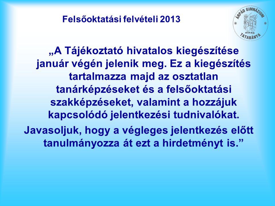 """Felsőoktatási felvételi 2013 """"A Tájékoztató hivatalos kiegészítése január végén jelenik meg. Ez a kiegészítés tartalmazza majd az osztatlan tanárképzé"""