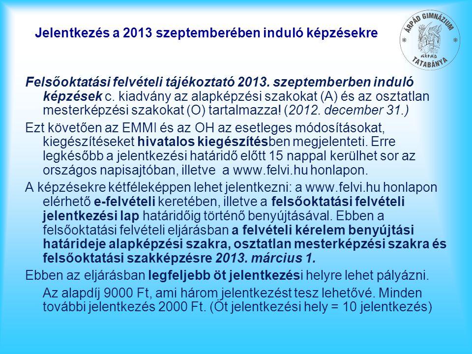 Jelentkezés a 2013 szeptemberében induló képzésekre Felsőoktatási felvételi tájékoztató 2013. szeptemberben induló képzések c. kiadvány az alapképzési