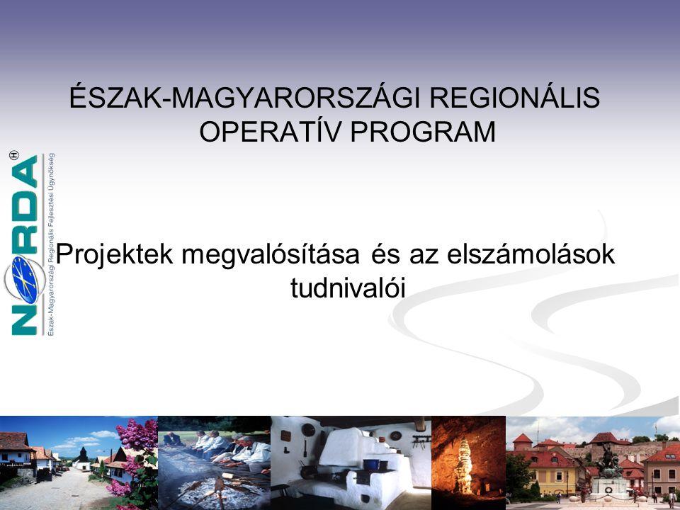 MISKOLC, 2009. november 30. 1 ÉSZAK-MAGYARORSZÁGI REGIONÁLIS OPERATÍV PROGRAM Projektek megvalósítása és az elszámolások tudnivalói
