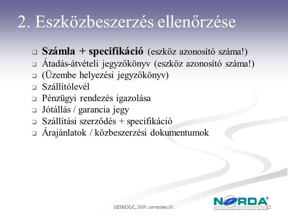 2. Eszközbeszerzés ellenőrzése  Számla + specifikáció (eszköz azonosító száma!)  Átadás-átvételi jegyzőkönyv (eszköz azonosító száma!)  (Üzembe hel