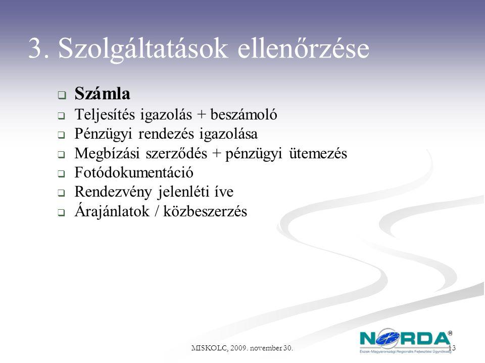 MISKOLC, 2009. november 30. 13 3. Szolgáltatások ellenőrzése  Számla  Teljesítés igazolás + beszámoló  Pénzügyi rendezés igazolása  Megbízási szer