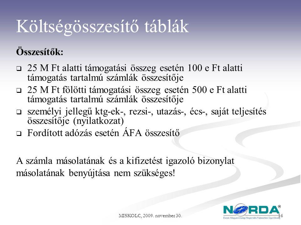 MISKOLC, 2009. november 30. 16 Költségösszesítő táblák Összesítők:  25 M Ft alatti támogatási összeg esetén 100 e Ft alatti támogatás tartalmú számlá