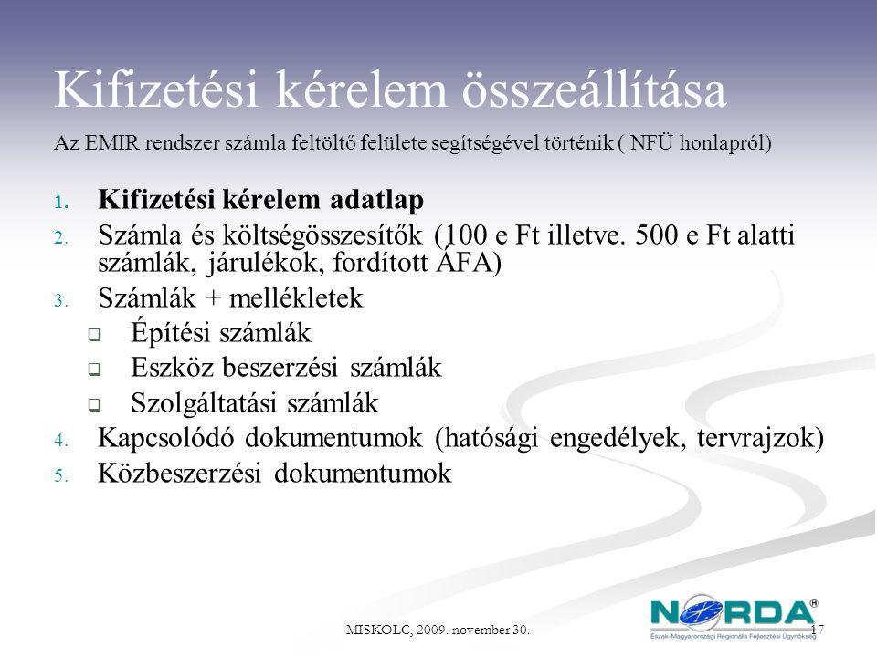 MISKOLC, 2009. november 30. 17 Kifizetési kérelem összeállítása Az EMIR rendszer számla feltöltő felülete segítségével történik ( NFÜ honlapról) 1. Ki