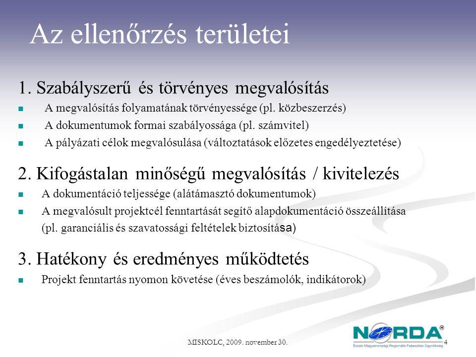 MISKOLC, 2009. november 30. 4 Az ellenőrzés területei 1. Szabályszerű és törvényes megvalósítás A megvalósítás folyamatának törvényessége (pl. közbesz