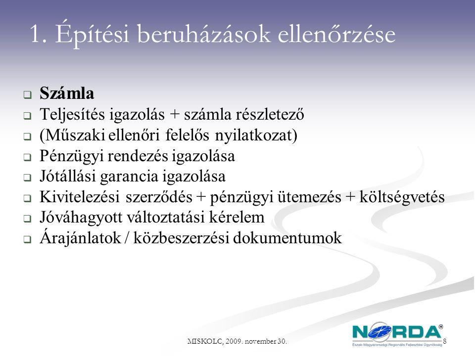 1. Építési beruházások ellenőrzése  Számla  Teljesítés igazolás + számla részletező  (Műszaki ellenőri felelős nyilatkozat)  Pénzügyi rendezés iga