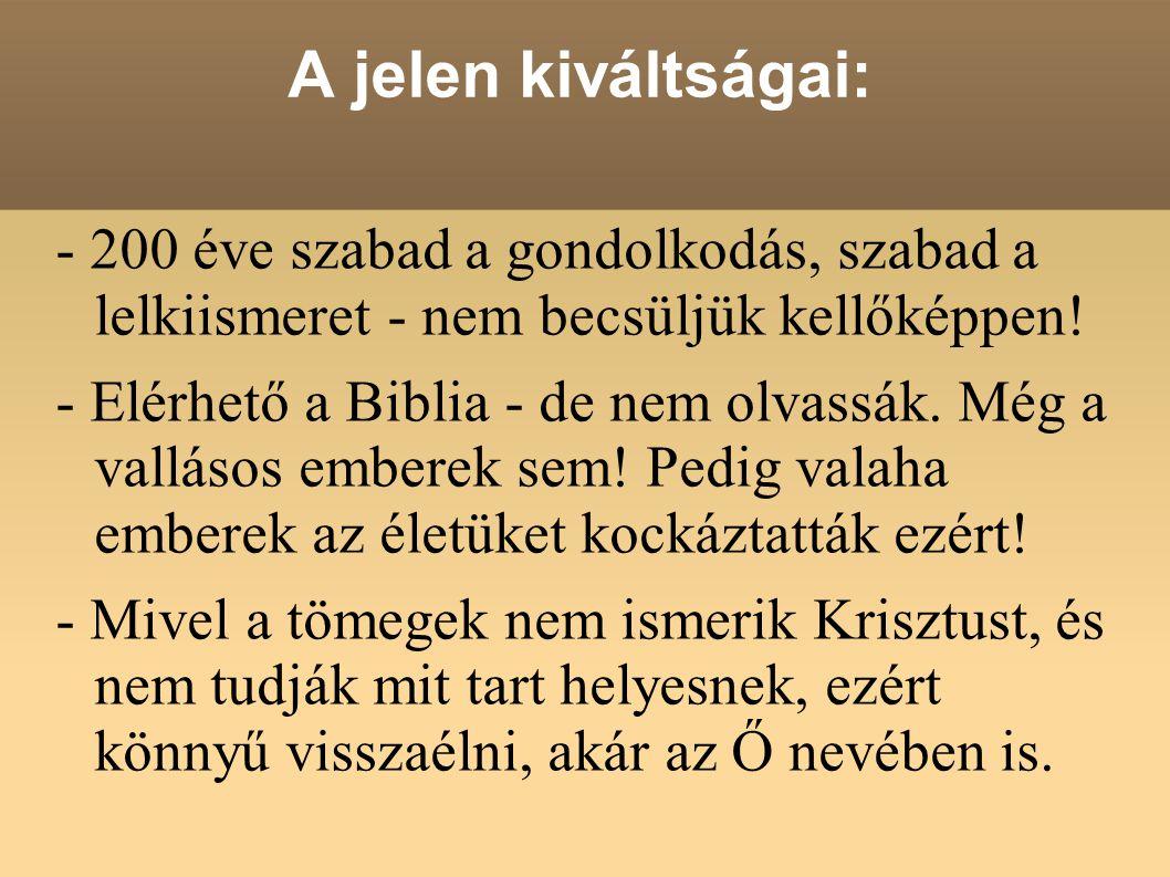 A jelen kiváltságai: - 200 éve szabad a gondolkodás, szabad a lelkiismeret - nem becsüljük kellőképpen! - Elérhető a Biblia - de nem olvassák. Még a v