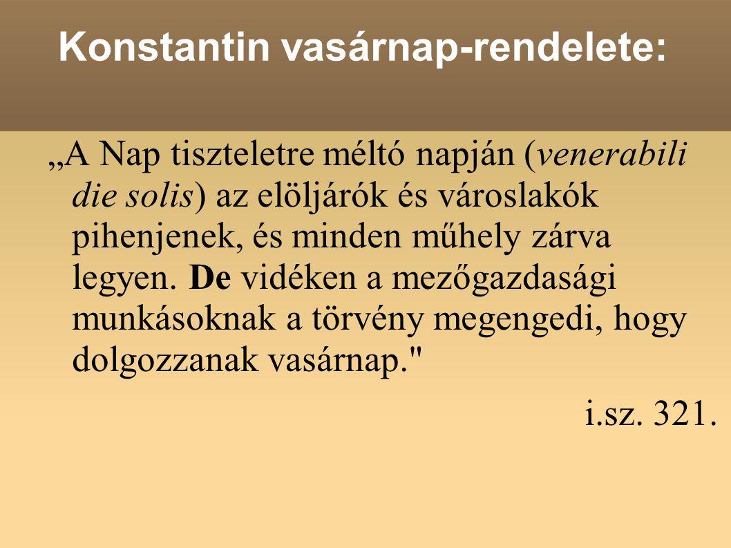 """Konstantin vasárnap-rendelete: """"A Nap tiszteletre méltó napján (venerabili die solis) az elöljárók és városlakók pihenjenek, és minden műhely zárva le"""