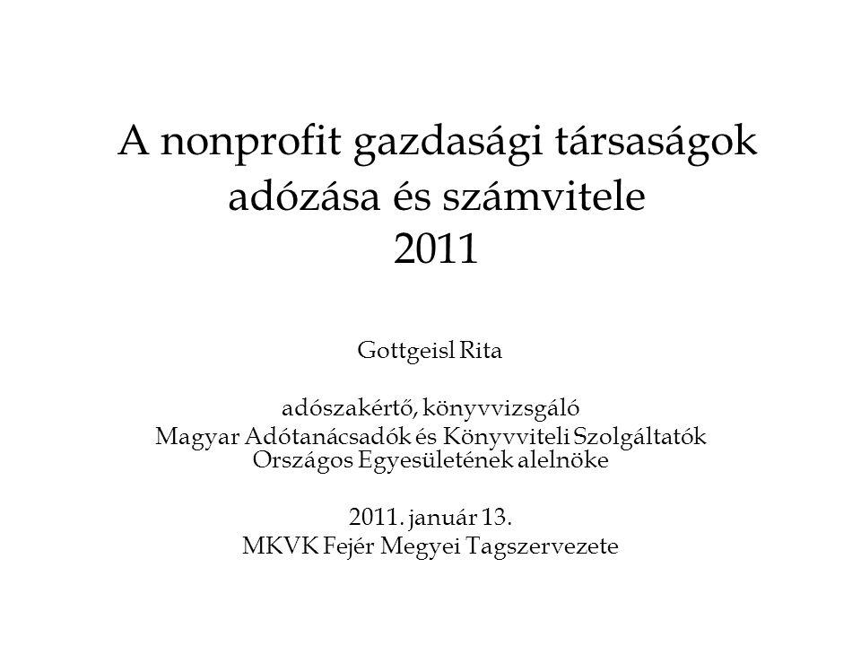 A nonprofit gazdasági társaságok adózása és számvitele 2011 Gottgeisl Rita adószakértő, könyvvizsgáló Magyar Adótanácsadók és Könyvviteli Szolgáltatók