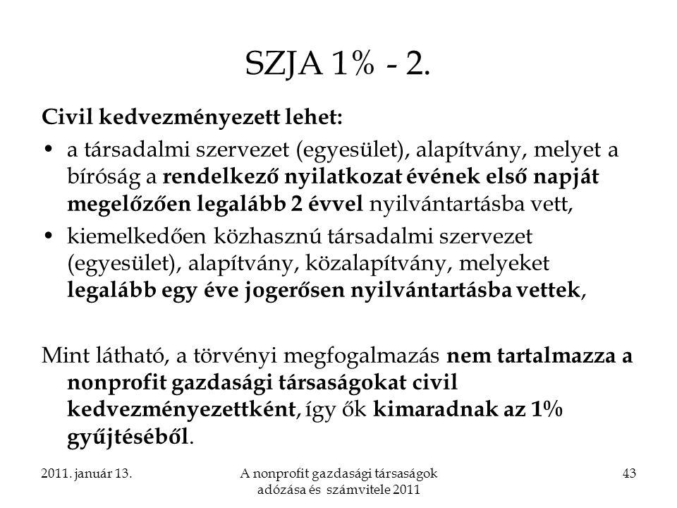 2011. január 13.A nonprofit gazdasági társaságok adózása és számvitele 2011 43 SZJA 1% - 2. Civil kedvezményezett lehet: a társadalmi szervezet (egyes
