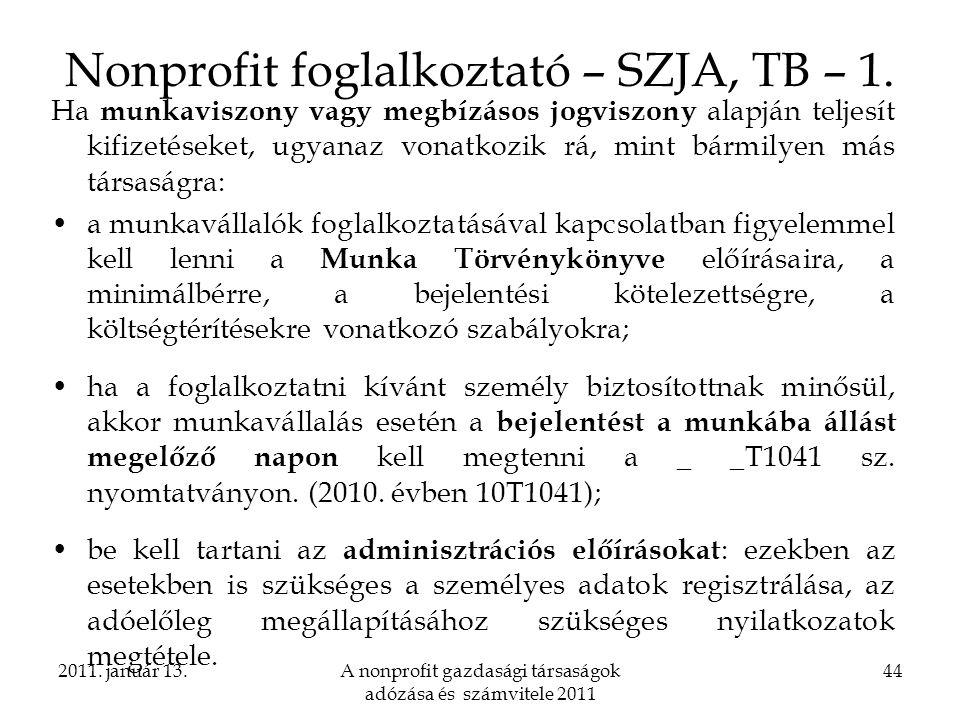 2011. január 13.A nonprofit gazdasági társaságok adózása és számvitele 2011 44 Nonprofit foglalkoztató – SZJA, TB – 1. Ha munkaviszony vagy megbízásos