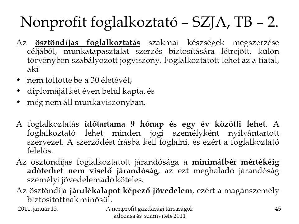 2011. január 13.A nonprofit gazdasági társaságok adózása és számvitele 2011 45 Nonprofit foglalkoztató – SZJA, TB – 2. Az ösztöndíjas foglalkoztatás s