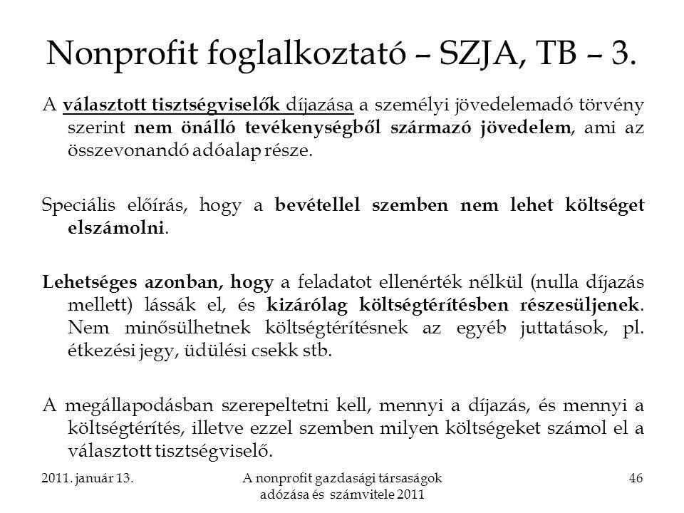 2011. január 13.A nonprofit gazdasági társaságok adózása és számvitele 2011 46 Nonprofit foglalkoztató – SZJA, TB – 3. A választott tisztségviselők dí