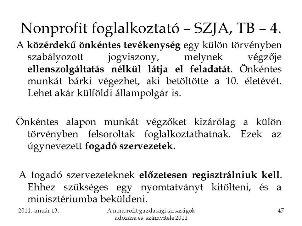 2011. január 13.A nonprofit gazdasági társaságok adózása és számvitele 2011 47 Nonprofit foglalkoztató – SZJA, TB – 4. A közérdekű önkéntes tevékenysé