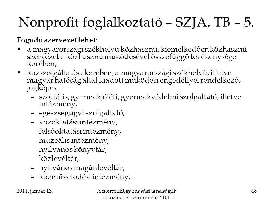 2011. január 13.A nonprofit gazdasági társaságok adózása és számvitele 2011 48 Nonprofit foglalkoztató – SZJA, TB – 5. Fogadó szervezet lehet : a magy